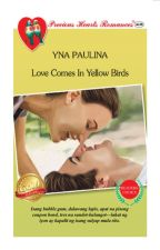 Love Comes In Yellow Birds (UNEDITED VERSION/PUBLISHED) by WorldShesBored