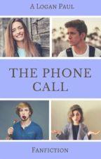 The Phone Call ~ A Logan Paul Fan Fiction (EDITING) by _QueenMaverick_