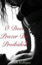 O Doce Prazer do Proibido 2 [Concluído] by Jovem_Garotinha