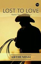 Lost to Love (Paxton series 3) by Arthemis14