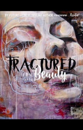 Fractured Beauty (ON HOLD) by ewwwww_itssofie