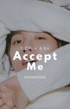 Accept Me •Chanbaek by xxuxuxaox