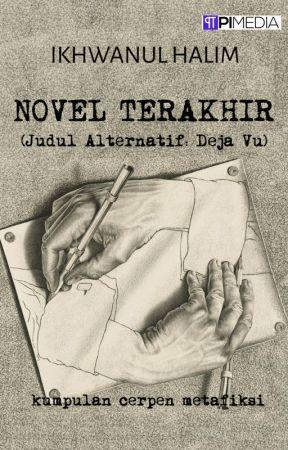Novel Terakhir (judul alternatif: Deja Vu) by IkhwanulHalim