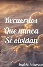 Recuerdos que nunca se olvidan by BetancourtDaniela