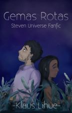 Gemas Rotas [Steven Universe Fanfic] ~ [Estado: Activo] by klausLihue