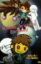 El idiota...de mi vida [Darkoboy] #VeteALaVersh  by xxNerijima_BLxx