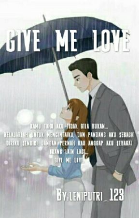 Give Me Love by leniputri_123