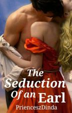 The Seduction of an Earl by PrienceszDinda