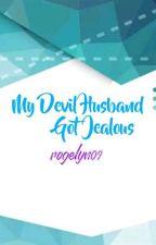 My Devil Husband Got Jealous by Rogelyn09