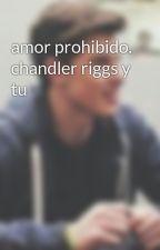 amor prohibido. chandler riggs y tu by AnaPamelaCanteZepeda