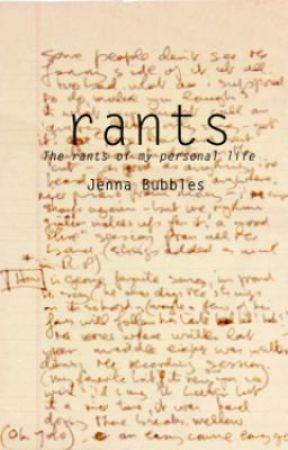 Rants by JennaBubbles