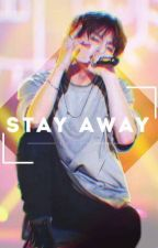 Stay Away ➳ Jungkook by exobxngtan