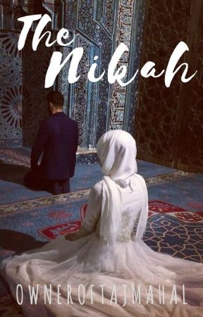 The Nikah by OwnerOfTajMahal