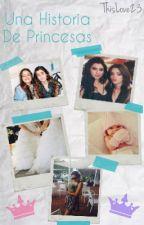 Una Historia De Princesas.- Camren by ThisLove23