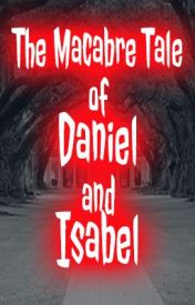 The Macabre Tale of Daniel and Isabel by Connor_Alexander
