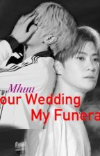 Your Wedding My Funeral  by mhuu99