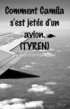 Comment Camila s'est jetée d'un avion (Tyren) by WonderHarmony
