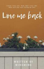 Love Me Back by chamchuchuu