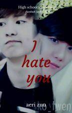 I HATE YOU  by Aerizuu