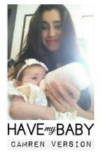 Have My Baby (Camren) by camrenversion