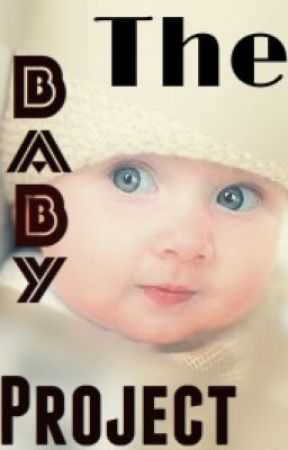 The Baby Project by DontNeedTheSpotlight