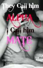They Call him Alpha I Call him Mate (Complete) by Blue_Flame24