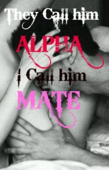 They Call him Alpha I Call him Mate (Complete)