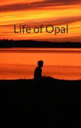 Life of Opal by Opal-Jayne