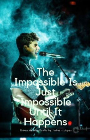 The Impossible Is Just Impossible Until It Happens // s.m by sprmmendes1