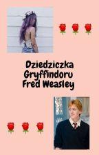 Dziedziczka Gryffindoru ~ Fred Weasley  by Jestem_alex