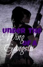 Under The Wing Of A Gangsta by xXSecretsxOuttXx