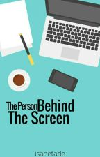 The Person Behind the Screen by isanetade