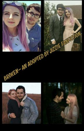 Broken- An Adopted By Jizzie Fanfiction [Completed] [Book