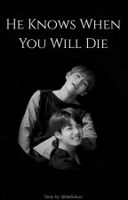 He Knows When You Will Die {Vkook}  by dadinkaz