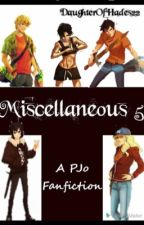 Miscellaneous 5 {A PJO/HOO FanFic}✅ by DaughterOfHades22