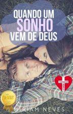 Quando um sonho vem de Deus - ROMANCE CRISTÃO by MiriamNevesRez