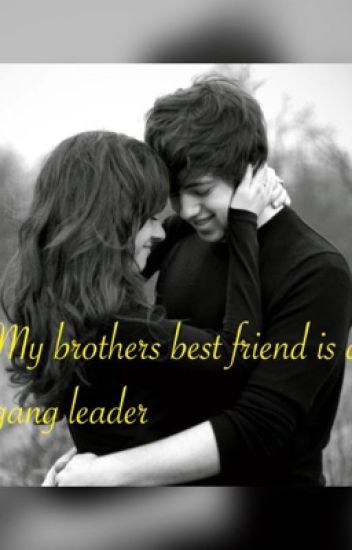 Dating my brothers bestfriend wattpad