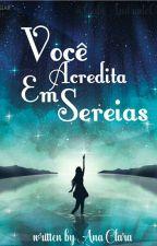 Você Acredita em Sereias?/livro 2 by Aninha_leme14