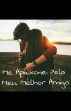 Me Apaixonei Pelo Meu Melhor Amigo by lele_neppi