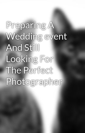Preparing A Wedding event And Still Looking For The Perfect Photographer by author83sink