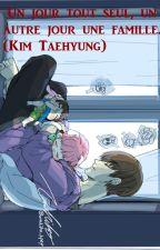 Un jour tout seul, un autre jour une famille. (Kim Taehyung) by LarmesRistord8