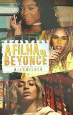 A Filha da Beyoncé                                •|Norminah|G!P|•  by Djhamilsen