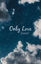 | Only Love | MINISHAW BOOK 2 by Atumun15