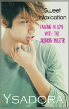 SWEET INTOXICATION: Falling in Love with the Drunken Master (COMPLETED) by YsadoraPHR
