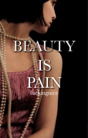 Beauty is pain by fuckingnice