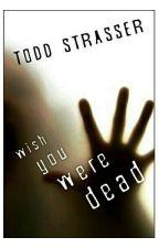 Wish You Were Dead  by xWashaDeHoodx