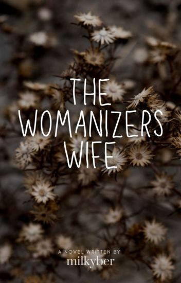 The Womanizer's Wife ( COMPLETED )