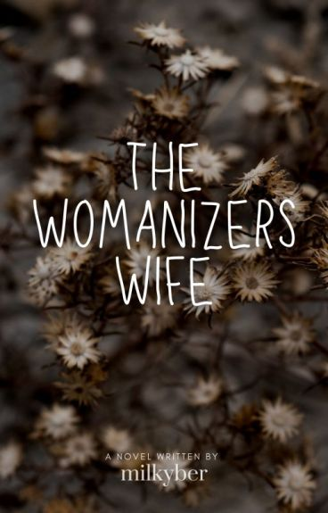The Womanizer's Wife (UNDER MAJOR EDITING)