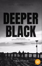 DEEPER BLACK ( POETRY / Random Thoughts ) by fikrioshin