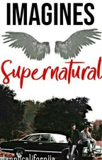 Imagines Supernatural  by hunterspn67